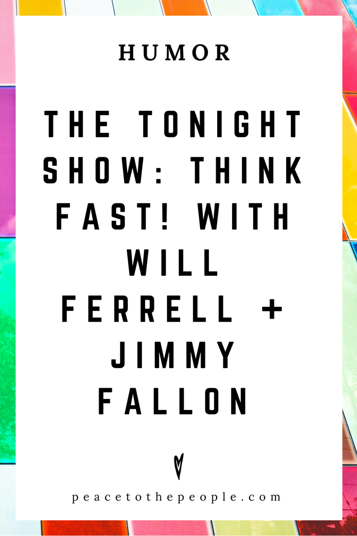 The Tonight Show • Think Fast! with Will Ferrell + Jimmy Fallon • Comedy • Culture • Hilarious •  LOL • Funny Videos  • Peace to the People