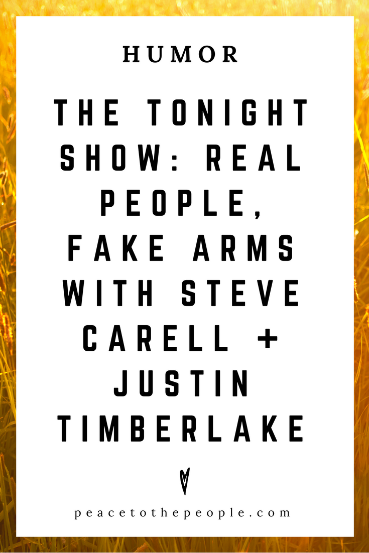 The Tonight Show • Real People, Fake Arms with Steve Carell + Justin Timberlake • Comedy • Culture • Hilarious •  LOL • Funny Videos  • Peace to the People