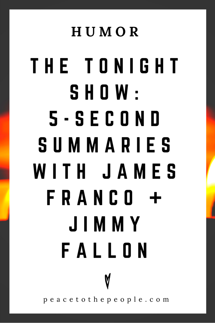 The Tonight Show • 5-Second Summaries with James Franco + Jimmy Fallon • Comedy • Culture • Hilarious •  LOL • Funny Videos  • Peace to the People