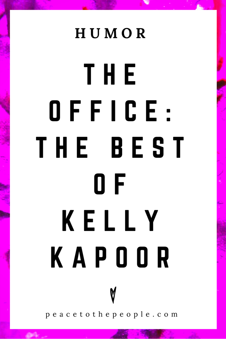 The Office • The Best of Kelly Kapoor • Comedy • Culture • Hilarious •  LOL • Funny Videos  • Peace to the People