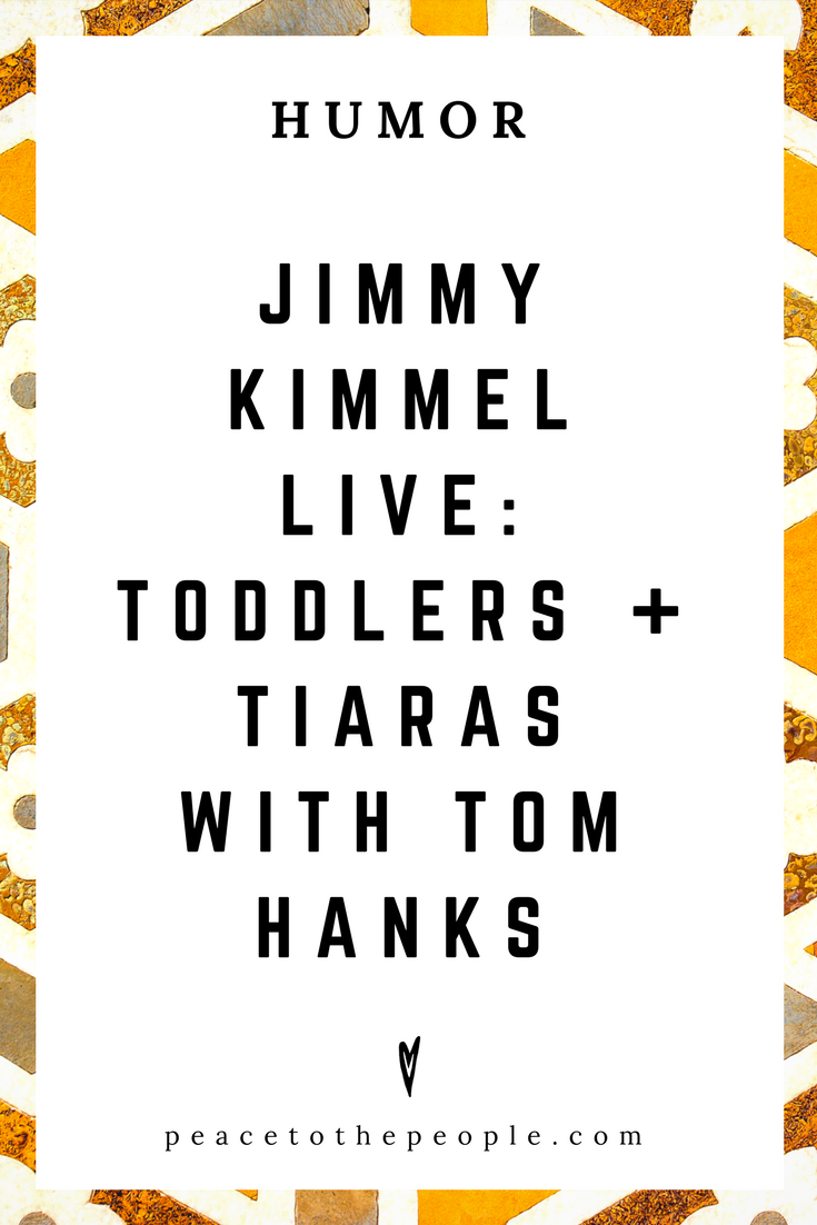 Jimmy Kimmel Live • Toddlers + Tiaras with Tom Hanks • Comedy • Culture • Hilarious •  LOL • Funny Videos  • Peace to the People
