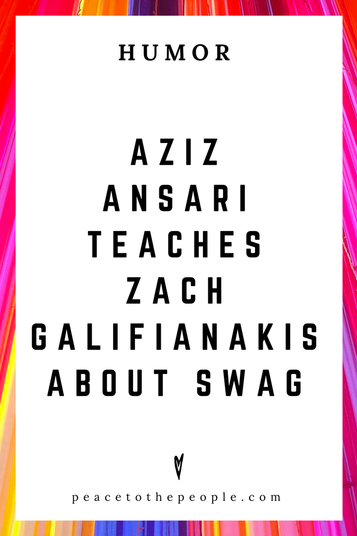 Aziz Ansari Teaches Zach Galifianakis About Swag • Comedy • Culture • Hilarious •  LOL • Funny Videos  • Peace to the People