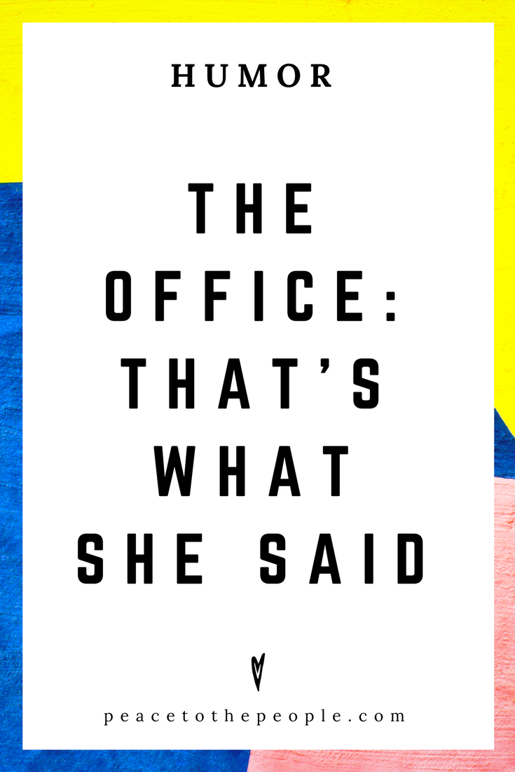 The Office • That's What She Said • Comedy • Culture • Hilarious •  LOL • Funny Videos  • Peace to the People