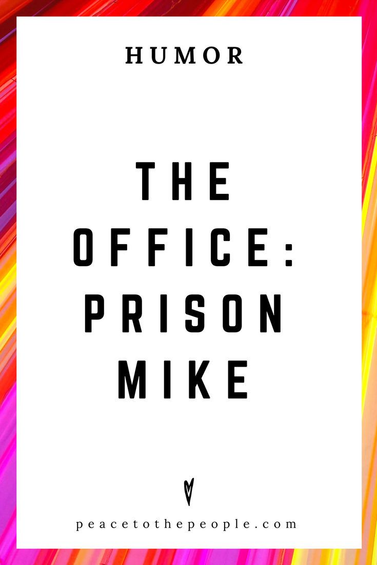 The Office • Prison Mike • Comedy • Culture • Hilarious •  LOL • Funny Videos  • Peace to the People.png
