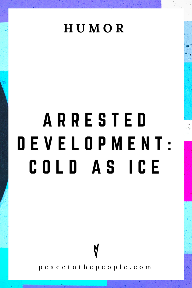 Arrested Development • Cold As Ice • Comedy • Culture • Hilarious •  LOL • Funny Videos  • Peace to the People