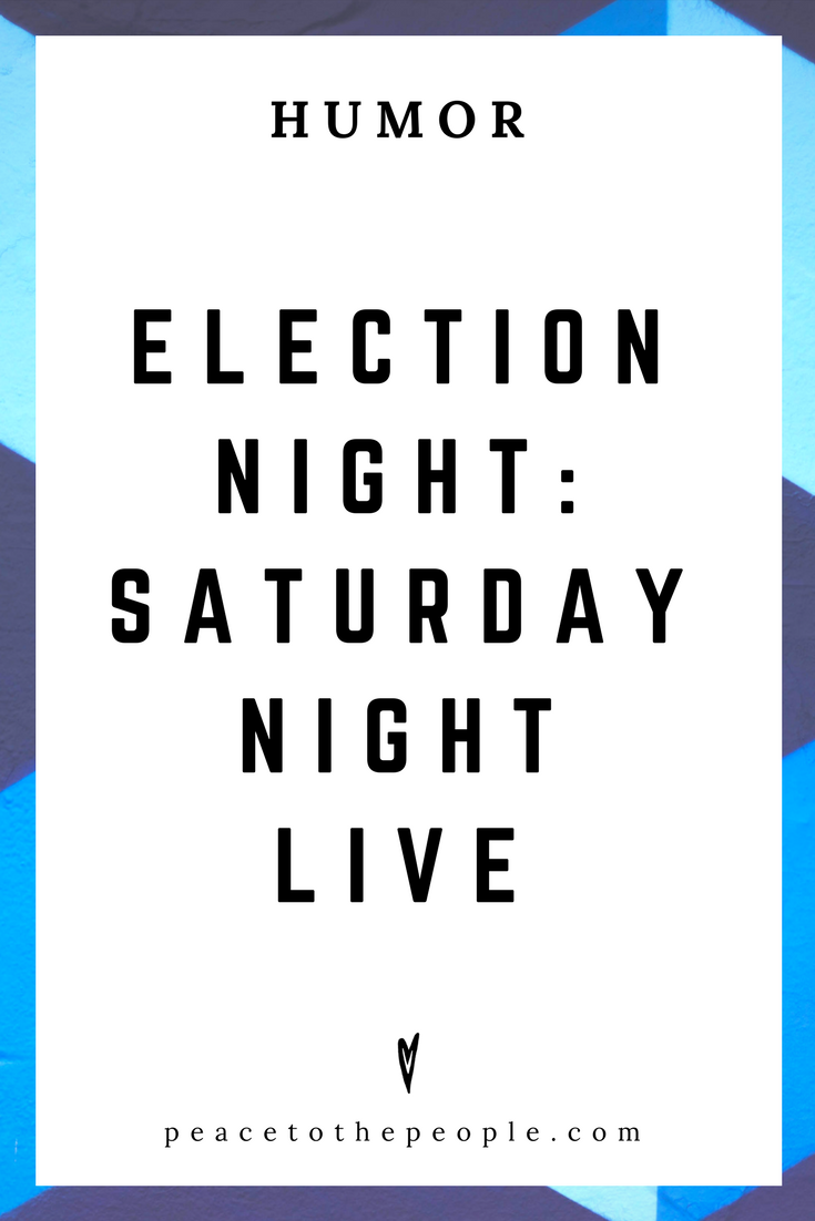Saturday Night Live • Election Night • Comedy • Culture • Hilarious •  LOL • Funny Videos  • Peace to the People