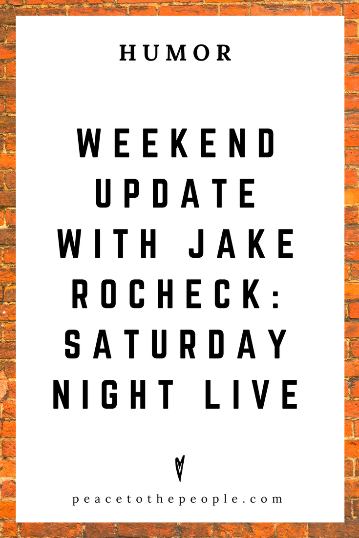 Saturday Night Live • Weekend Update with Jake Rocheck • Comedy • Culture • Hilarious •  LOL • Funny Videos  • Peace to the People
