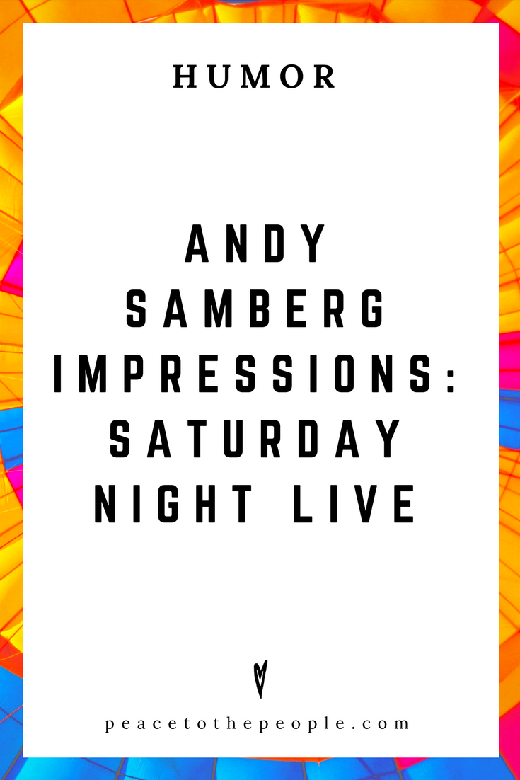 Saturday Night Live • Andy Samberg Impressions • Comedy • Culture • Hilarious •  LOL • Funny Videos  • Peace to the People