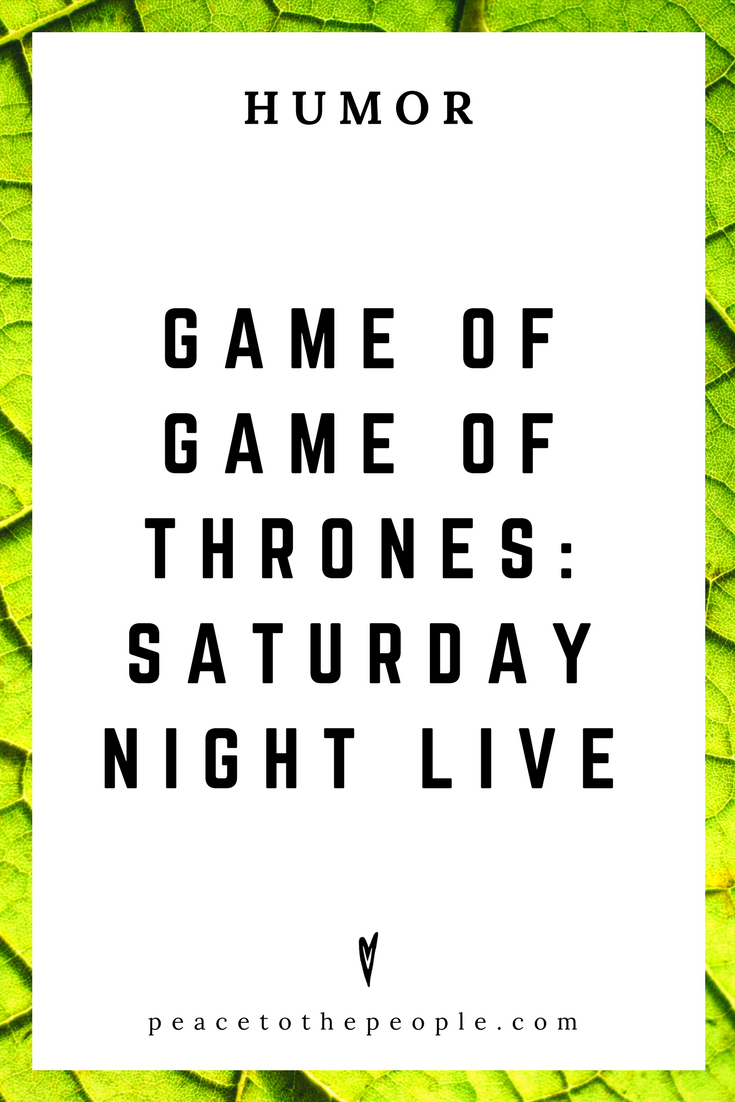 Saturday Night Live • Game of Game of Thrones • Comedy • Culture • Hilarious •  LOL • Funny Videos  • Peace to the People