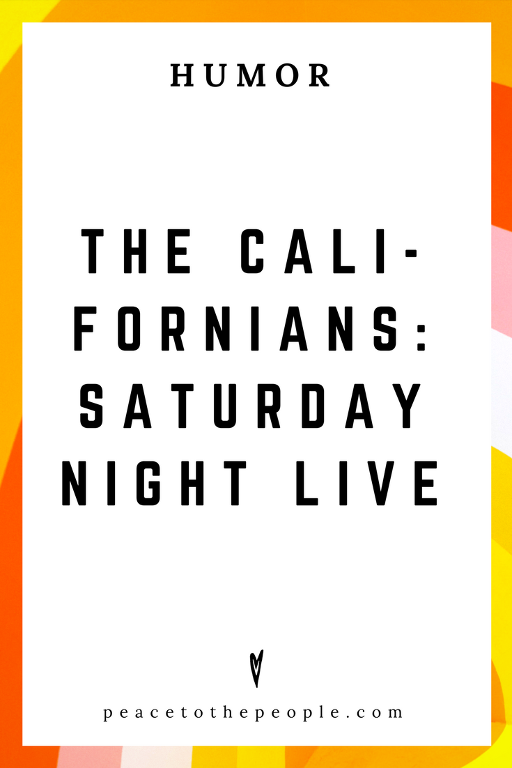 Saturday Night Live • The Californians • Comedy • Culture • Hilarious •  LOL • Funny Videos  • Peace to the People
