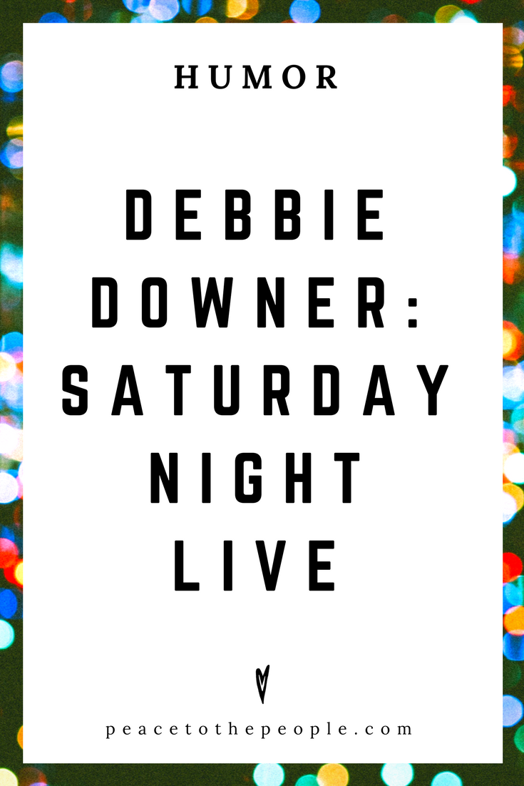 Saturday Night Live • Debbie Downer • Comedy • Culture • Hilarious •  LOL • Funny Videos  • Peace to the People