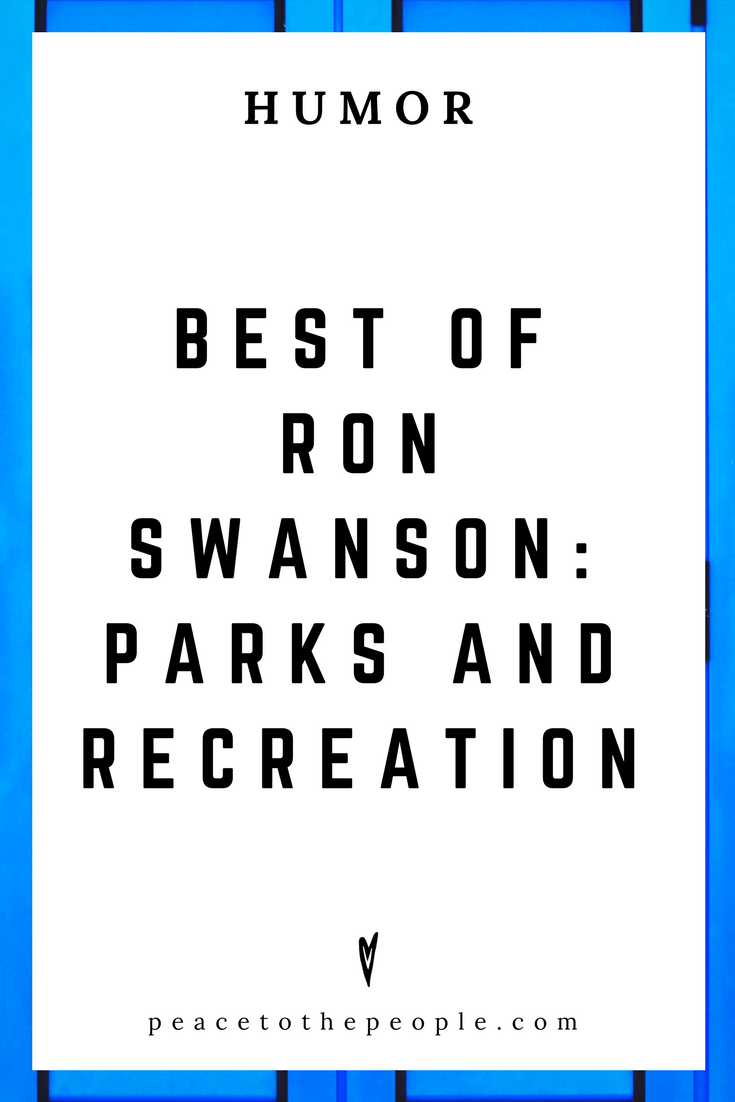 Best of Ron Swanson • Parks and Recreation • Comedy • Culture • Hilarious •  LOL • Funny Videos  • Peace to the People