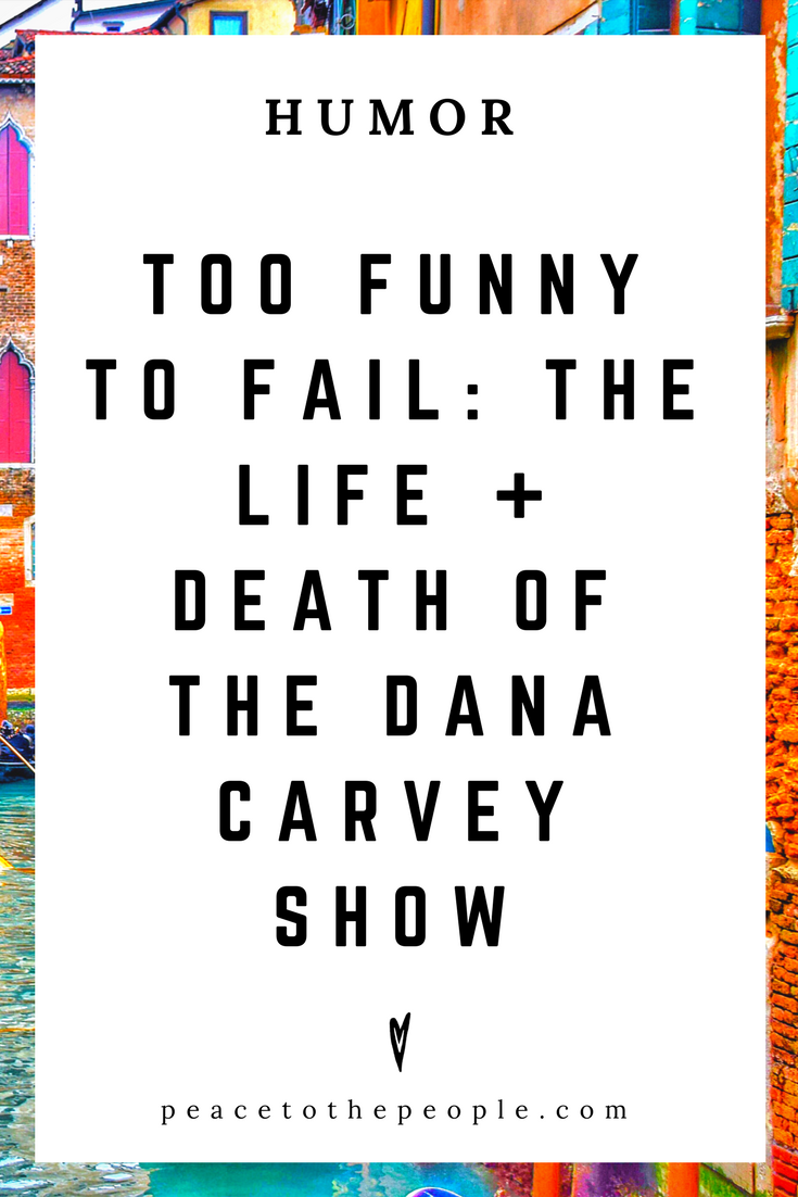 Too Funny To Fail • The Life + Death of the Dana Carvey Show • Comedy • Culture • Hilarious •  LOL • Funny Videos  • Peace to the People