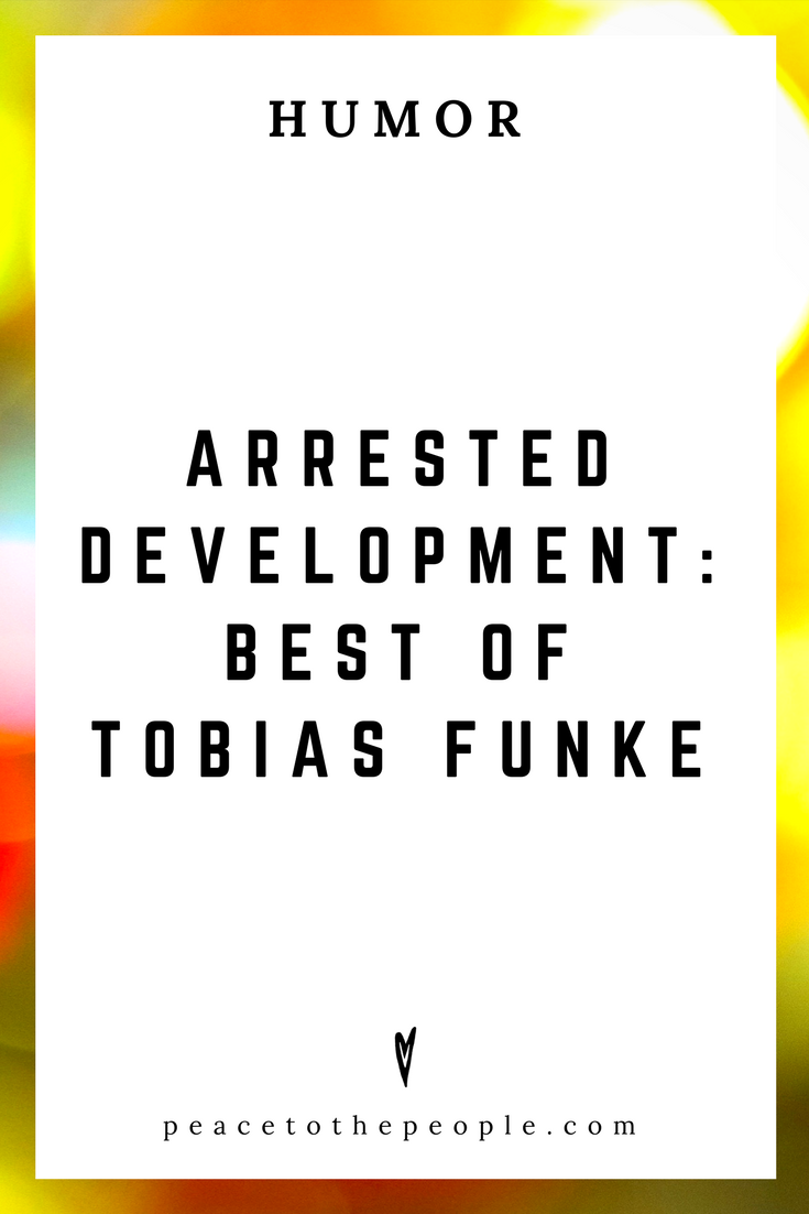 Arrested Development • Best of Tobias Funke • Comedy • Culture • Hilarious •  LOL • Funny Videos  • Peace to the People