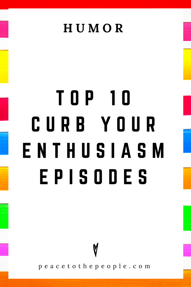 Top 10 Curb Your Enthusiasm Episodes • Comedy • Culture • Hilarious •  LOL • Funny Videos  • Peace to the People