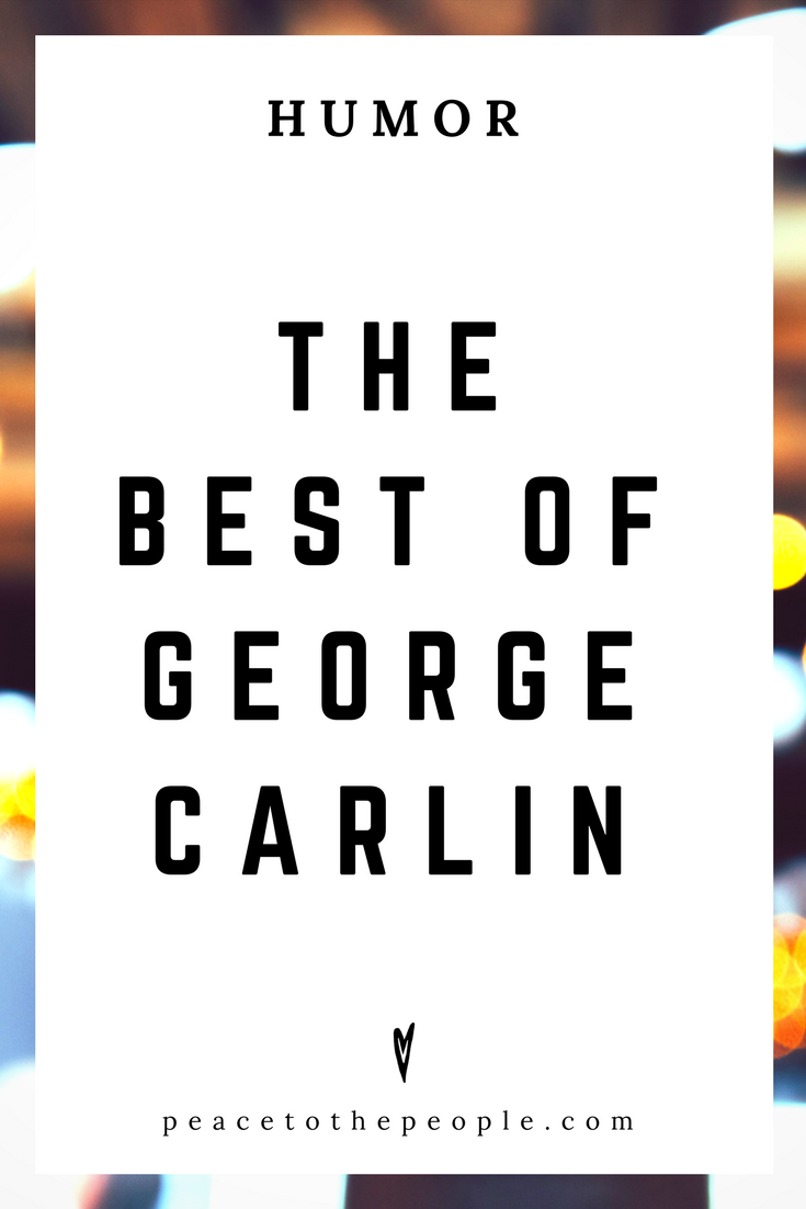 The Best of George Carlin • Comedy • Culture • Hilarious •  LOL • Funny Videos  • Peace to the People