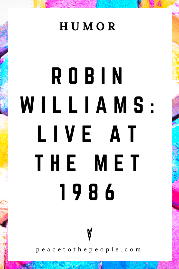 Robin Williams • Live at the Met 1986 • Comedy • Culture • Hilarious •  LOL • Funny Videos  • Peace to the People