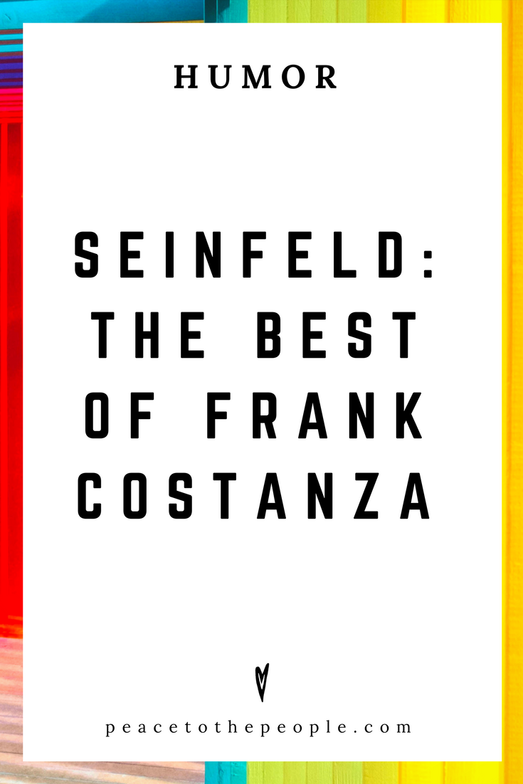 Seinfeld • The Best of Frank Costanza • Comedy • Culture • Hilarious •  LOL • Funny Videos  • Peace to the People