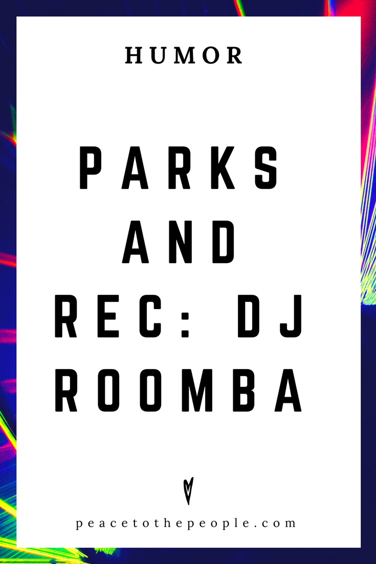 Parks and Rec • DJ Roomba • Comedy • Culture • Hilarious •  LOL • Funny Videos  • Peace to the People