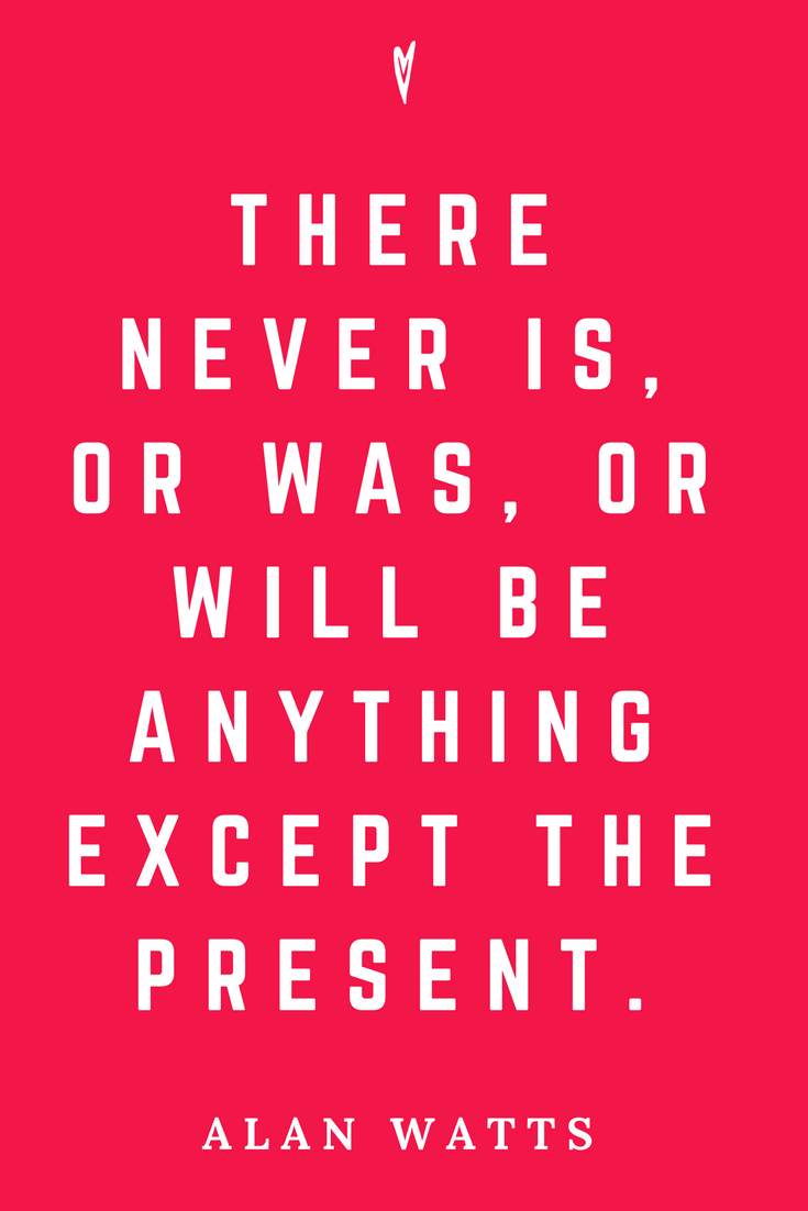 Alan Watts • Top 25 Quotes • Peace to the People • Zen • Mindfulness • Present Moment Awareness • Philosophy • Wisdom • Inspiration • Presence.png