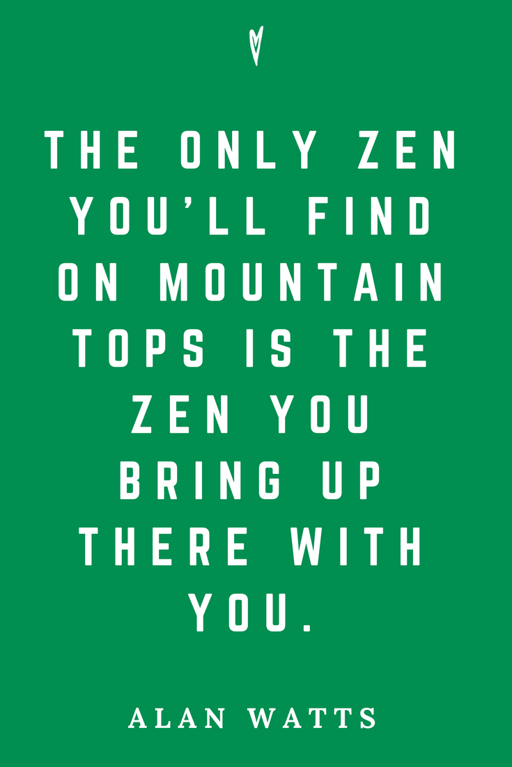 Alan Watts • Top 25 Quotes • Peace to the People • Zen • Mindfulness • Present Moment Awareness • Philosophy • Wisdom • Inspiration • Mountain.png