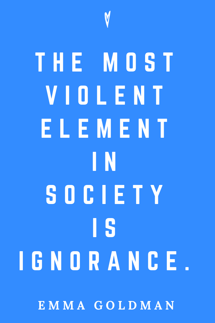 Top 25 Emma Goldman Quotes • Peace to the People • Pinterest • Mindfulness, Motivation, Wisdom • Ignorance and Society.png