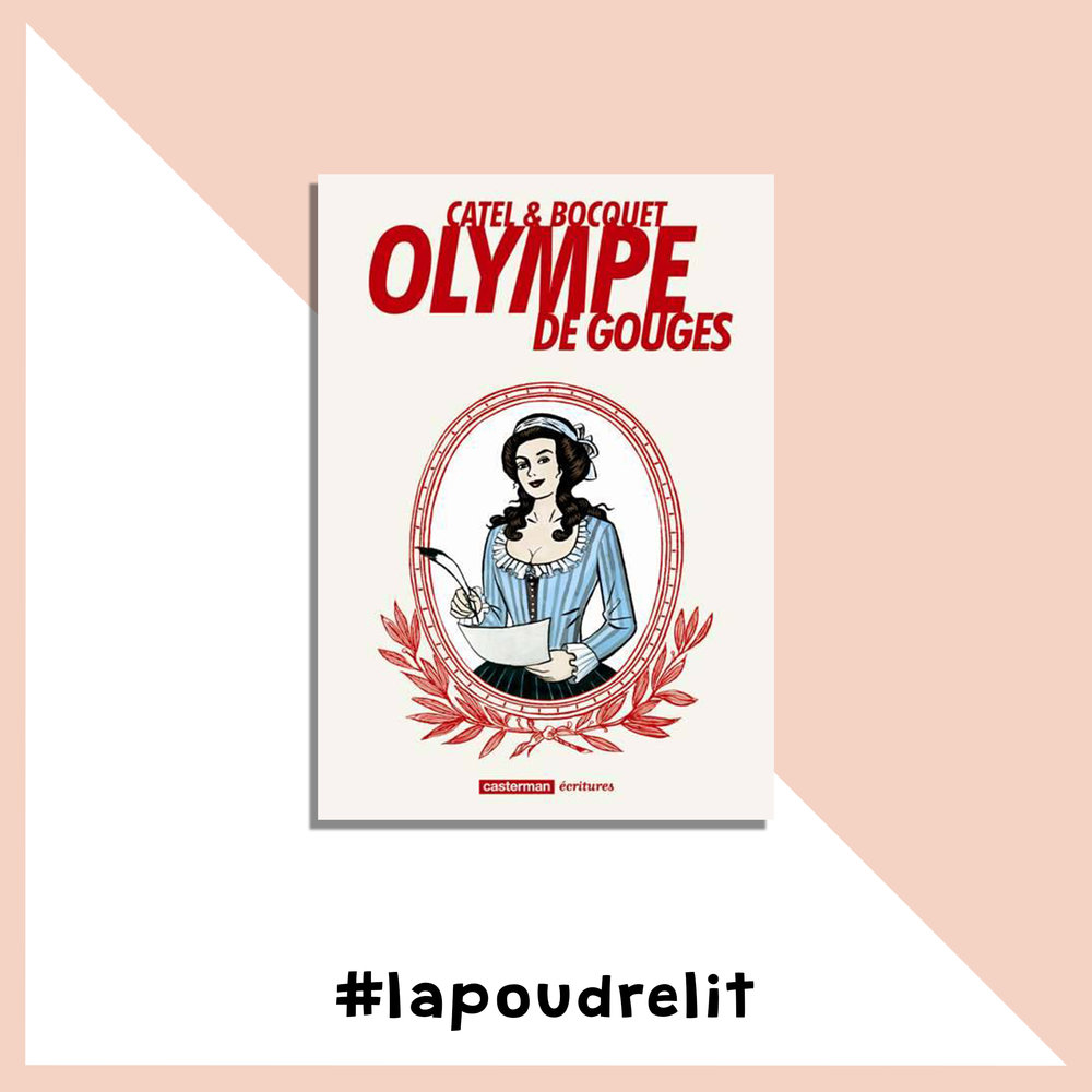 Olympe de Gouges          Catel & Bocquet Ovidie recommande également la lecture de la vie d'Olympe de Gouges sous la pointe du crayon de Catel. Un roman graphique qui retrace toute la vie de cette militante révolutionnaire qui luttait pour que le droit de vote soit accordé aux femmes au 18ème siècle, de sa naissance à Montauban à sa décapitation, à l'âge de 45 ans. Je veux l'acheter sur LesLibraires.fr.