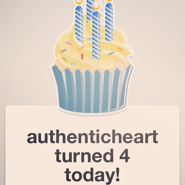 authenticheart turned 4 today!    Soooo almost to the hour/minute this time four years ago, I started my blog! My first post was entitled 'love' and I wrote of the importance of basing our security in God's love over mans. I wrote having recently been 'dumped' by an old ex boyfriend and so one might have been led to believe I was a bitter, single 24 year old who was cynical post-valentines day. (Perhaps part of me was?!) But today, as a very happily married 28 year old, the same truth stands! I'm so passionate about women knowing this truth, which will set them free! (Men can, of course know this freedom too!) God IS love.     I'm thankful for this journey with my writing/blogging and mostly thankful that what I wrote about in my very first post is still as true now as it was then. My most recent post 'commitment' spells out the same message. The unshakeable faithfulness of Jesus Christ! Thanks for all of your support- please keep liking/sharing and commenting. I appreciate it all so much. Here's to the next 4 years!!!