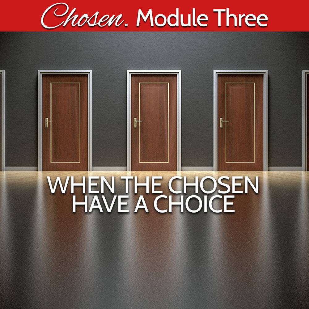 Module Three Chosen have a choice.jpg