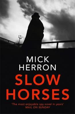 """""""Slow Horses"""" is the first in Mick Herron's Jackson Lamb Series, and sets the tone for what are sure to become spy classics. -"""