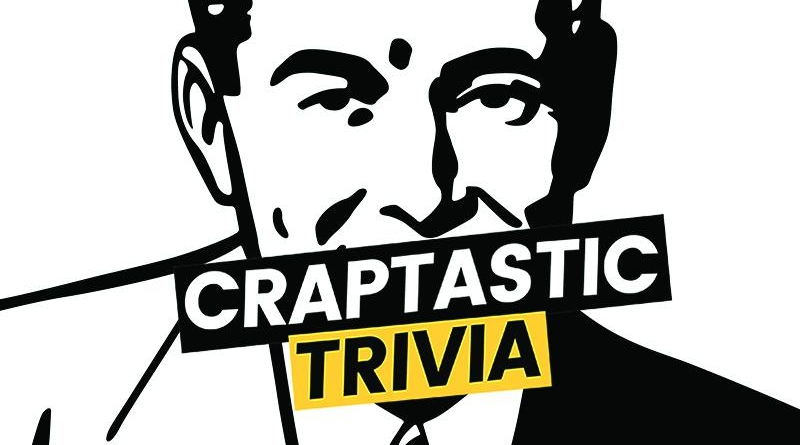 Craptastic Trivia  - The questions are made up. So are the answers.7:30pm Wednesdays31 Jan - 21 Feb