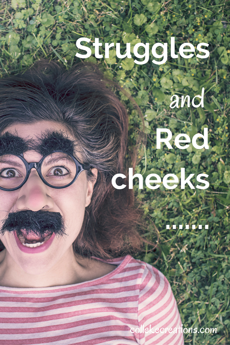Struggles and red cheeks - CollekeCreations.com