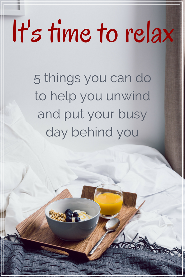 It's time to relax, 5 things you can do to help you unwind and put your busy day behind you - Colleke Creations