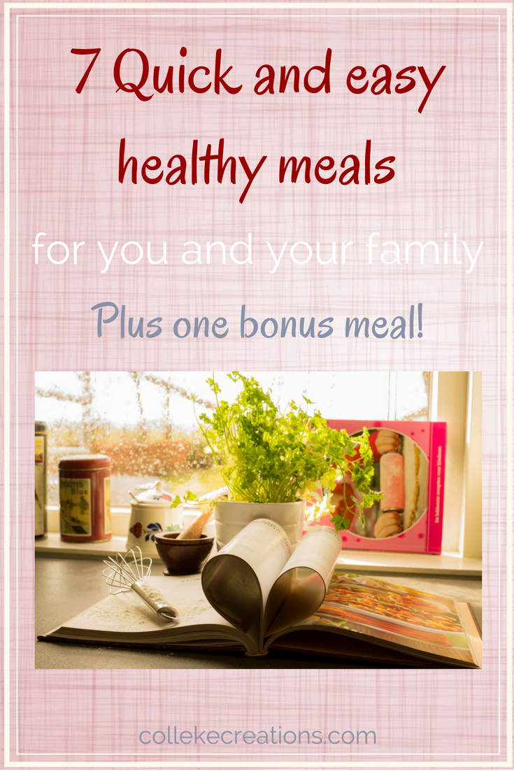 7 Quick and easy healthy meals for you and your family - Colleke Creations