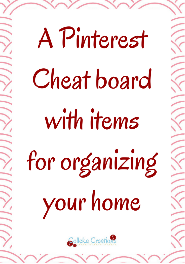 My Pinterest Cheat board - On this cheat board you can find 24 items to use when you are going to organize your home. Read the blog post here that goes with this awesome extra.