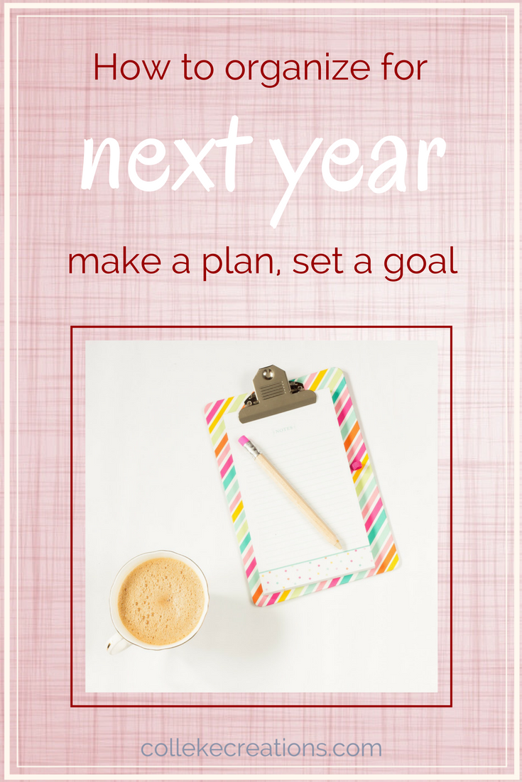 How to organize for next year by making plans, setting goals - Colleke Creations