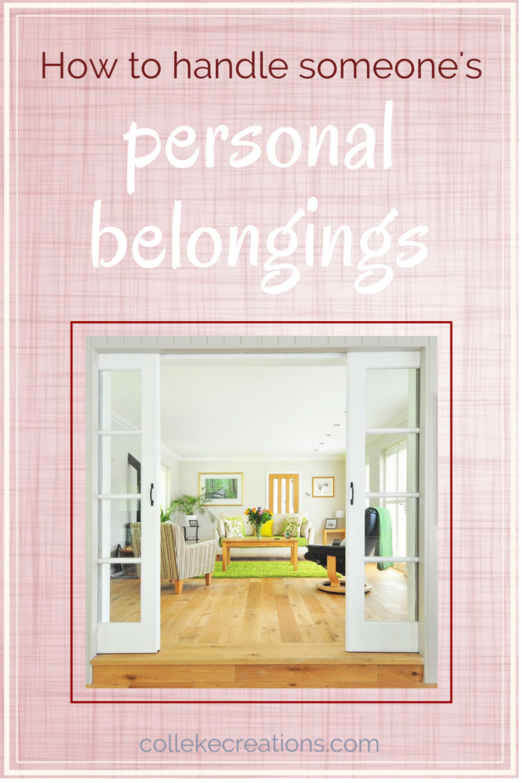 How to handle someone's personal belongings - Colleke Creations