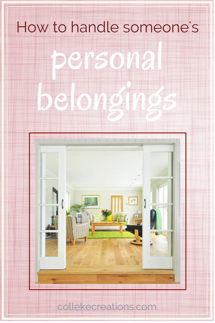 How to handle someone's personal belongings - Colleke Creations