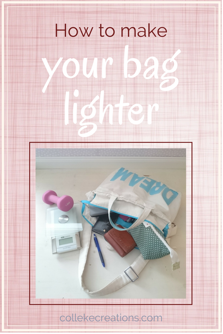 How to make your bag lighter. Get that weight off your shoulder or back - Colleke Creations