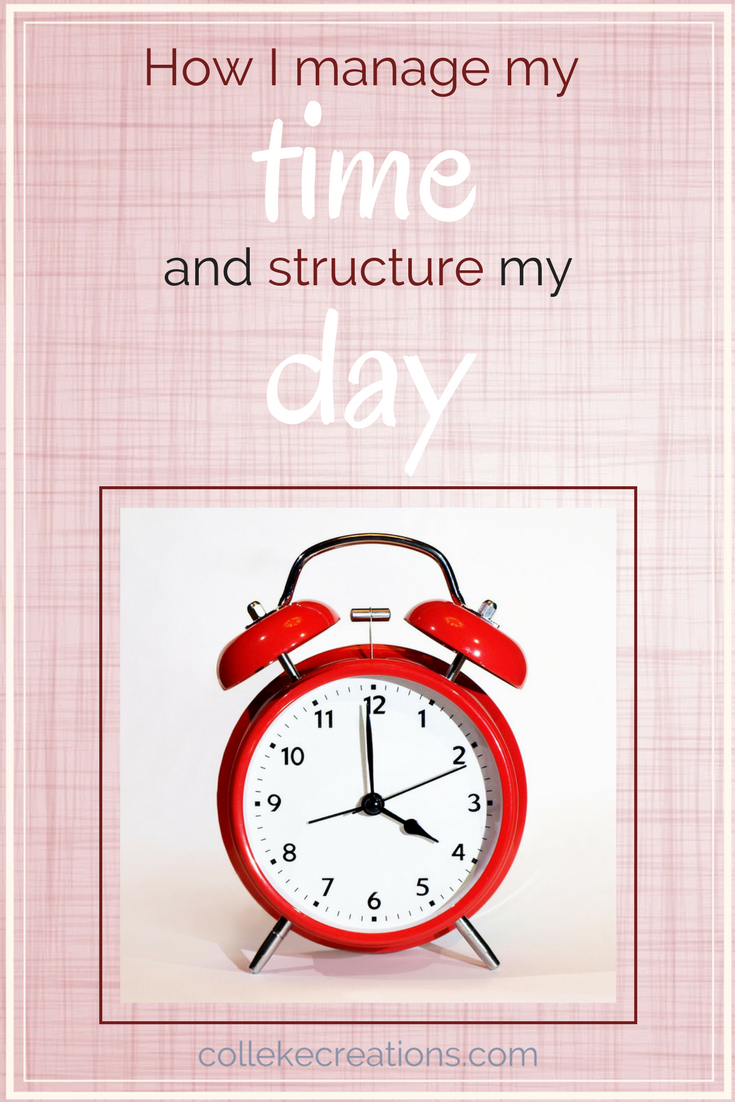 How I manage my time and structure my day - Colleke Creations