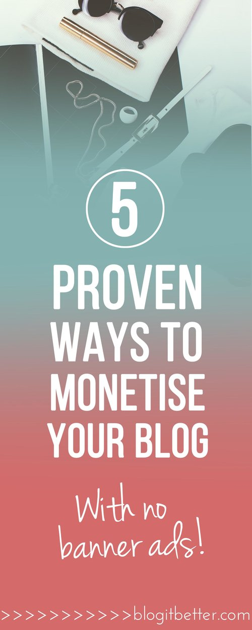 5 Proven Ways to Monetise Your Blog Without Banner Ads! - Blog it Better!