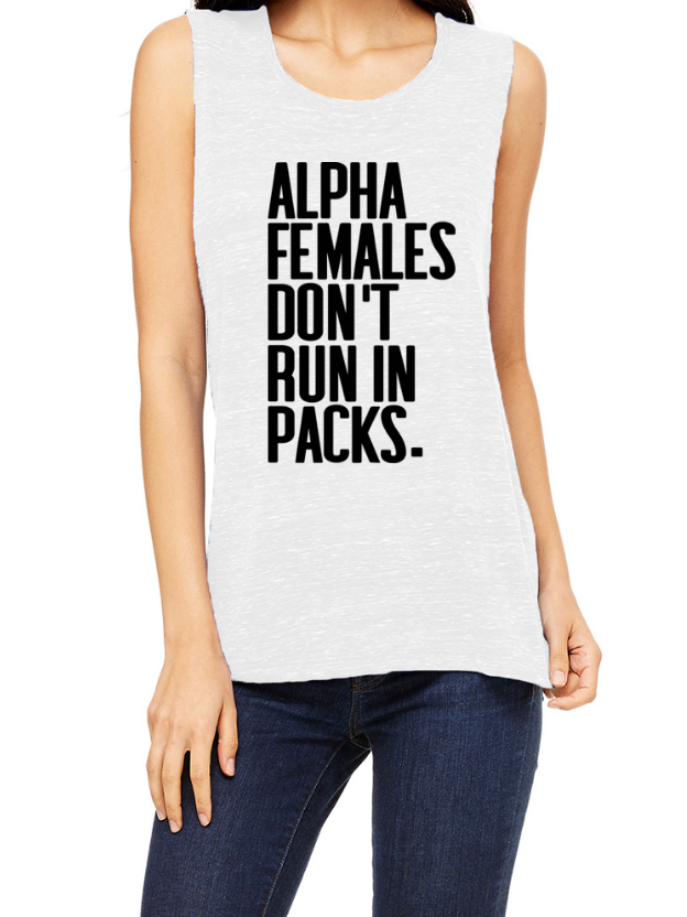 Alpha Females Don't Run In Packes