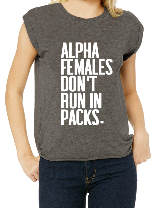 Alpha Females Don't Run In Packs - T-Shirt