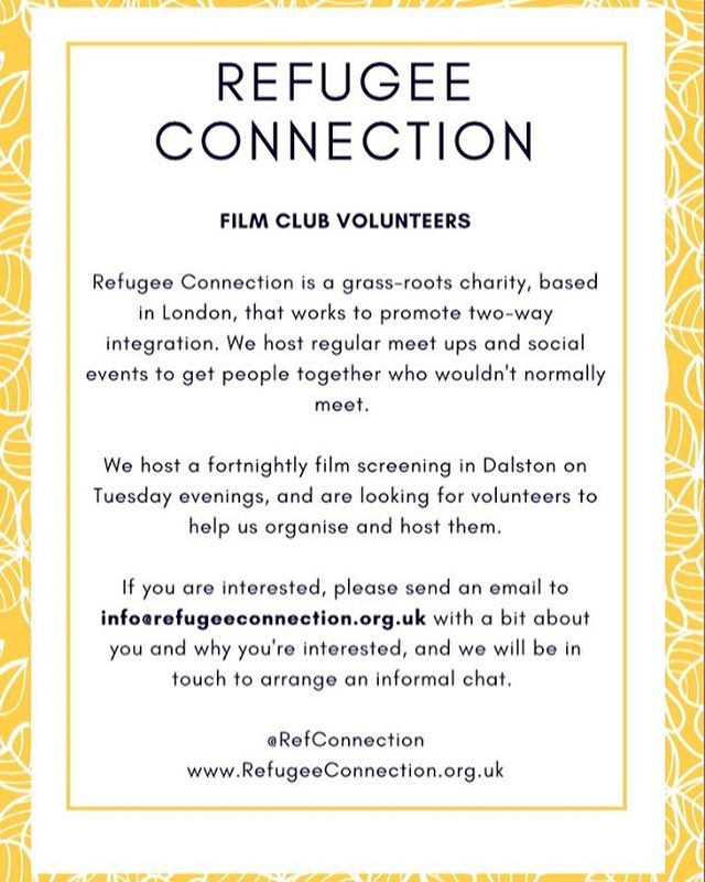 We are looking for film club volunteers to help us host our fortnightly film screenings in Dalston. If you could commit to two Tuesday evenings a month or know someone who can, get in touch at info@refugeeconnection.org.uk or 02039114063. Spread the word! ✨