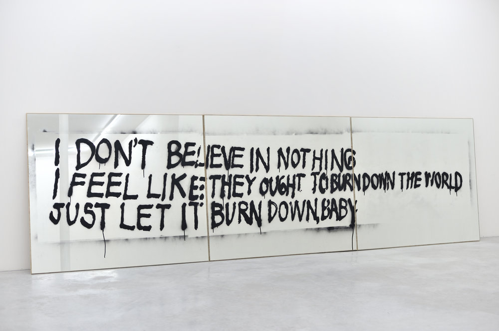 I Don't Believe in Nothing. I Feel Like They Ought to Burn Down the World, Just Let it Burn Down, Baby, 2010 spray enamel on mirror, plywood 152,4 x 533,5 x 2,5 cm - 60 x 210 x 1 inches