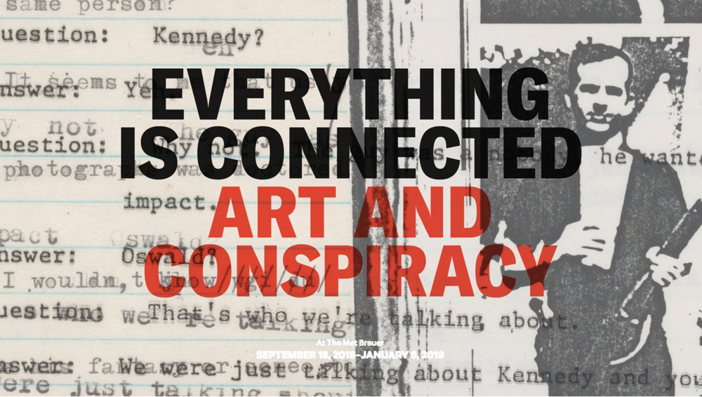The Met Breuer   , New York City  18.09 > 06.01.2018  JOHN MILLER   EVERYTHING IS CONNECTED: ART AND CONSPIRACY    → Read More