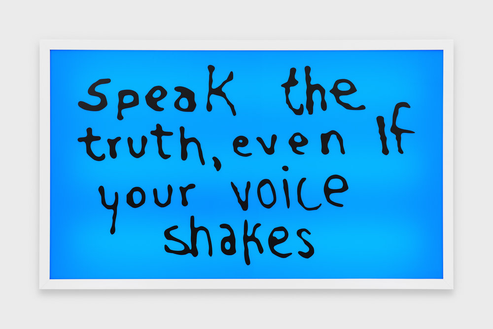 Speak the Truth Even if Your Voice Shakes , 2015 Electric sign with vinyl text 38 1/4 x 63 1/4 x 8 1/4 in - 97,2 x 160,7 x 21 cm