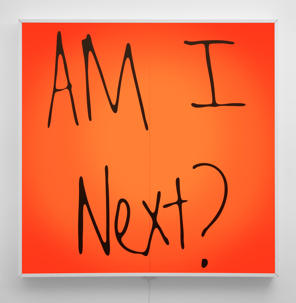 Am I Next? , 2017 Electric sign with vinyl text 90 x 89 x 8 1/4 in - 228,6 x 226,1 x 21 cm