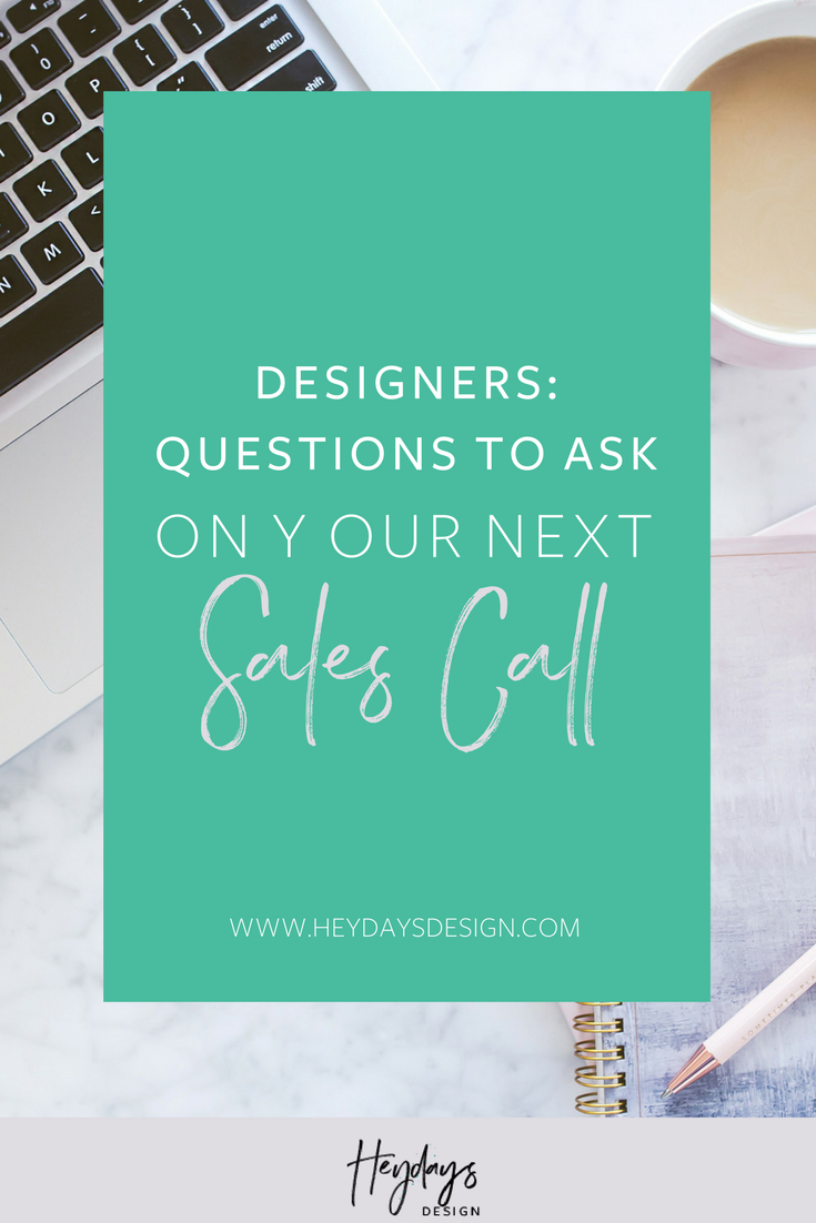 "Sales Call Tips l Discover the 5 Types of Questions to Ask on a Sales Call to Get More Leads to Say ""YES!"" l Heydays Design l Web Designer l San Diego, CA"
