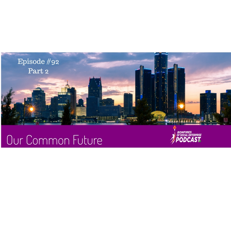 Insight so sharp we had to make the second part!  Our Common Future conference was held in Detroit, Michigan at the end of October 2017. We have a Part One and a Part Two to give you the top ten. We will interview several guest speakers that help shape our community. They give us some insight into the work that they do to empower entrepreneurship and Impact Investing.